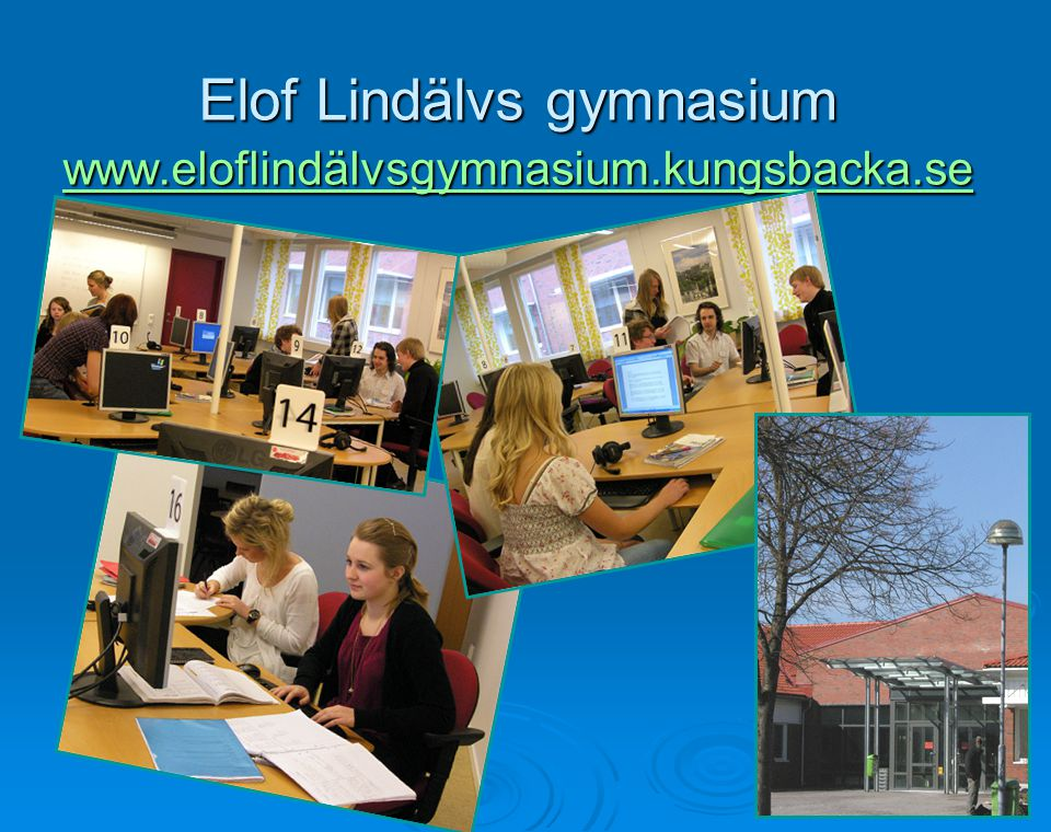 Elof Lindälvs gymnasium www.eloflindälvsgymnasium.kungsbacka.se