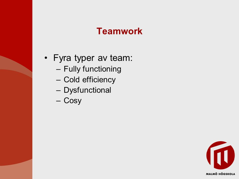 Teamwork Fyra typer av team: Fully functioning Cold efficiency