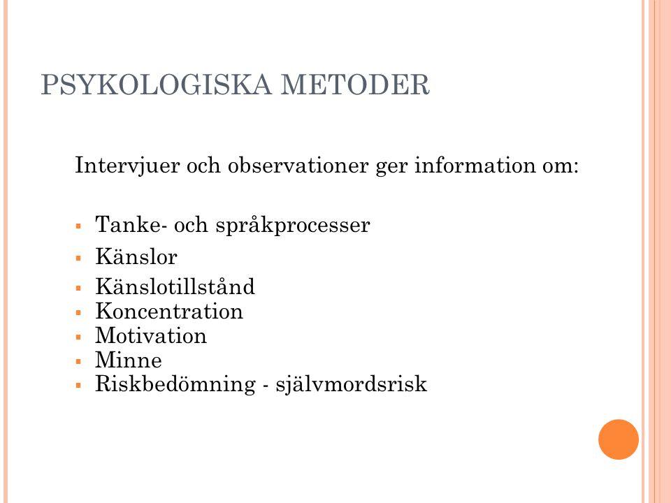 PSYKOLOGISKA METODER Intervjuer och observationer ger information om: