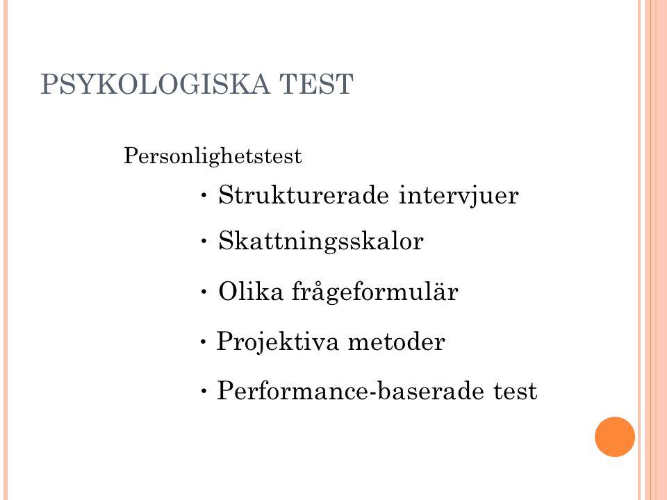 PSYKOLOGISKA TEST • Strukturerade intervjuer • Skattningsskalor