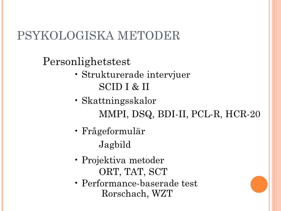 Personlighetstest PSYKOLOGISKA METODER • Strukturerade intervjuer
