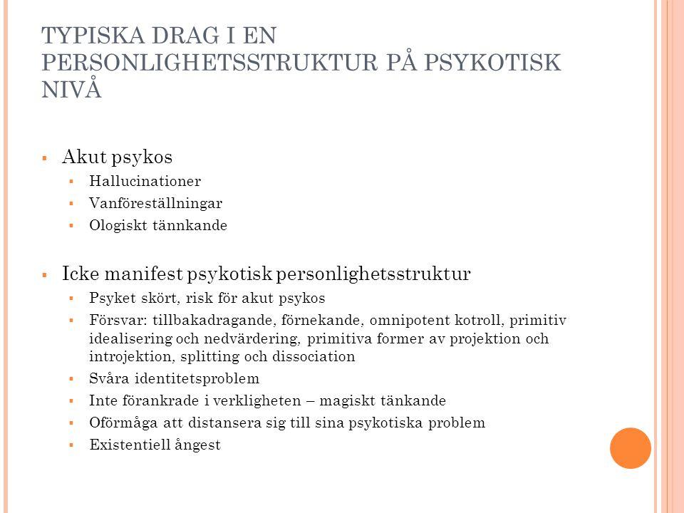 TYPISKA DRAG I EN PERSONLIGHETSSTRUKTUR PÅ PSYKOTISK NIVÅ