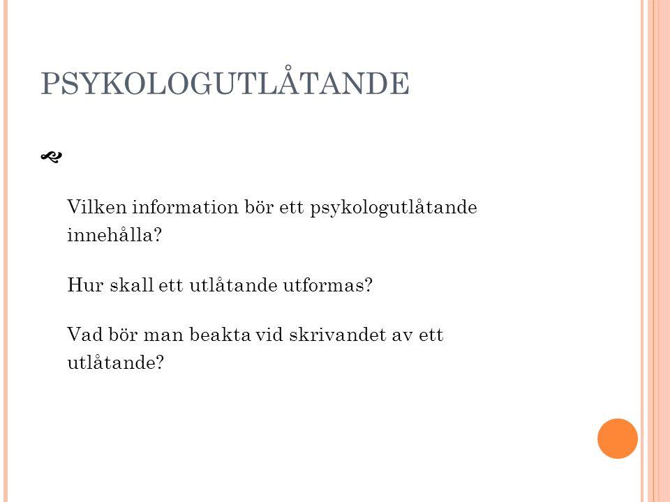 PSYKOLOGUTLÅTANDE  Vilken information bör ett psykologutlåtande