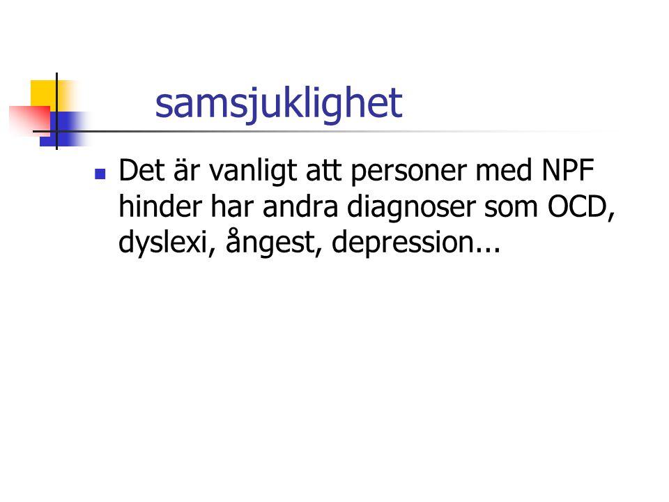 samsjuklighet Det är vanligt att personer med NPF hinder har andra diagnoser som OCD, dyslexi, ångest, depression...