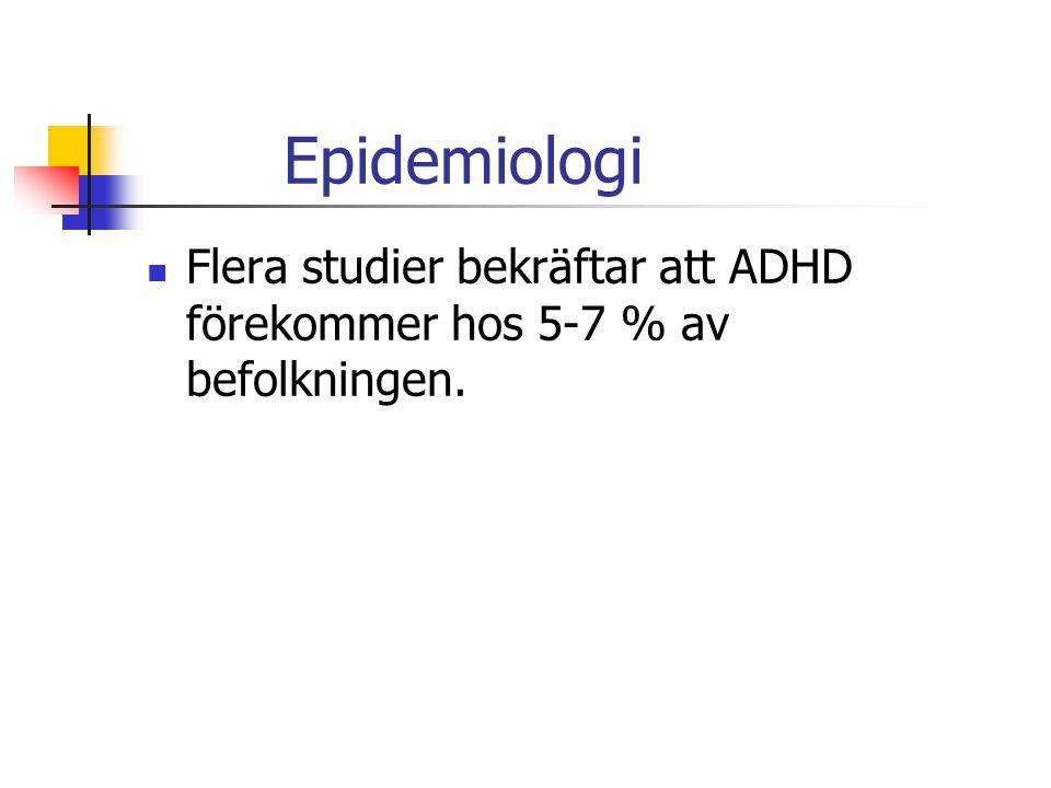 Epidemiologi Flera studier bekräftar att ADHD förekommer hos 5-7 % av befolkningen.