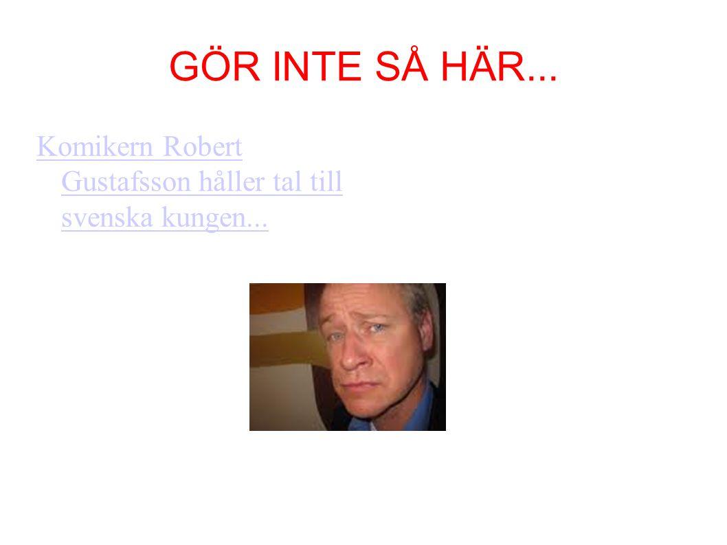 GÖR INTE SÅ HÄR... Komikern Robert Gustafsson håller tal till svenska kungen...