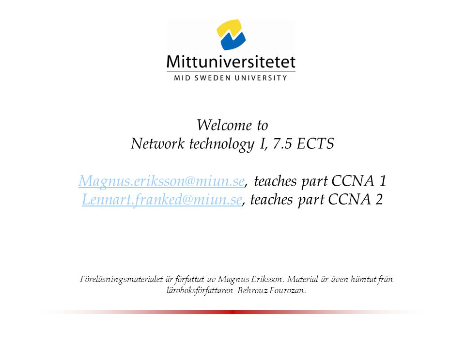 Welcome to Network technology I, 7. 5 ECTS Magnus. eriksson@miun