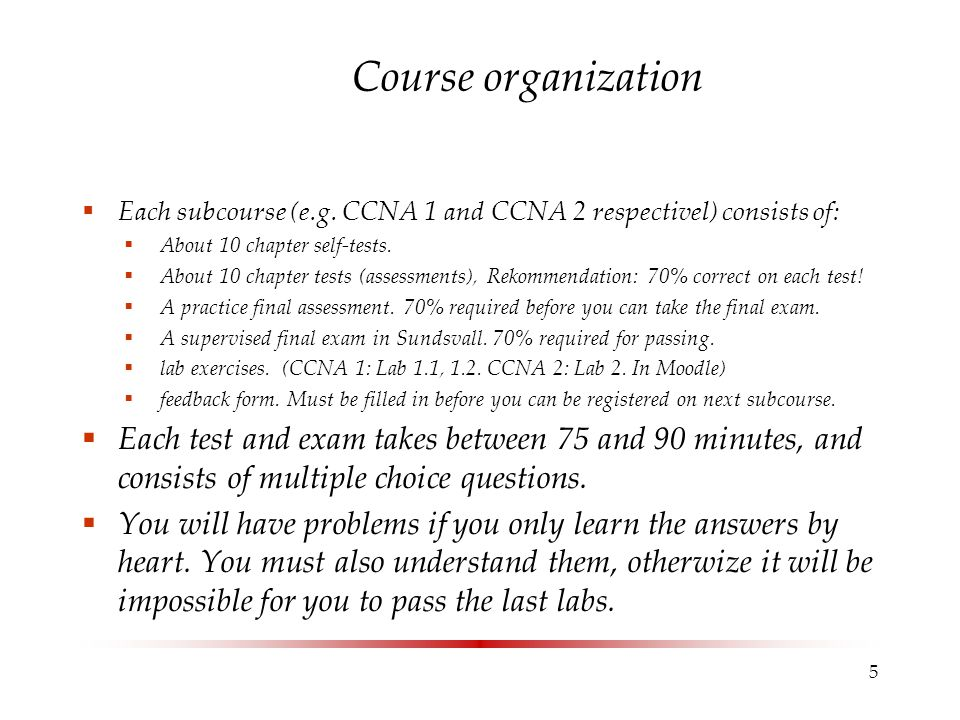 Course organization Each subcourse (e.g. CCNA 1 and CCNA 2 respectivel) consists of: About 10 chapter self-tests.