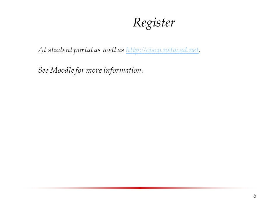 Register At student portal as well as http://cisco.netacad.net.