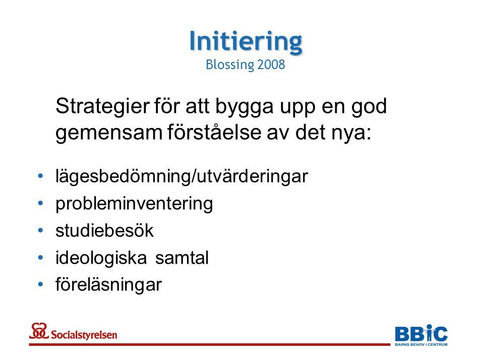 Initiering Blossing 2008 Strategier för att bygga upp en god gemensam förståelse av det nya: lägesbedömning/utvärderingar.