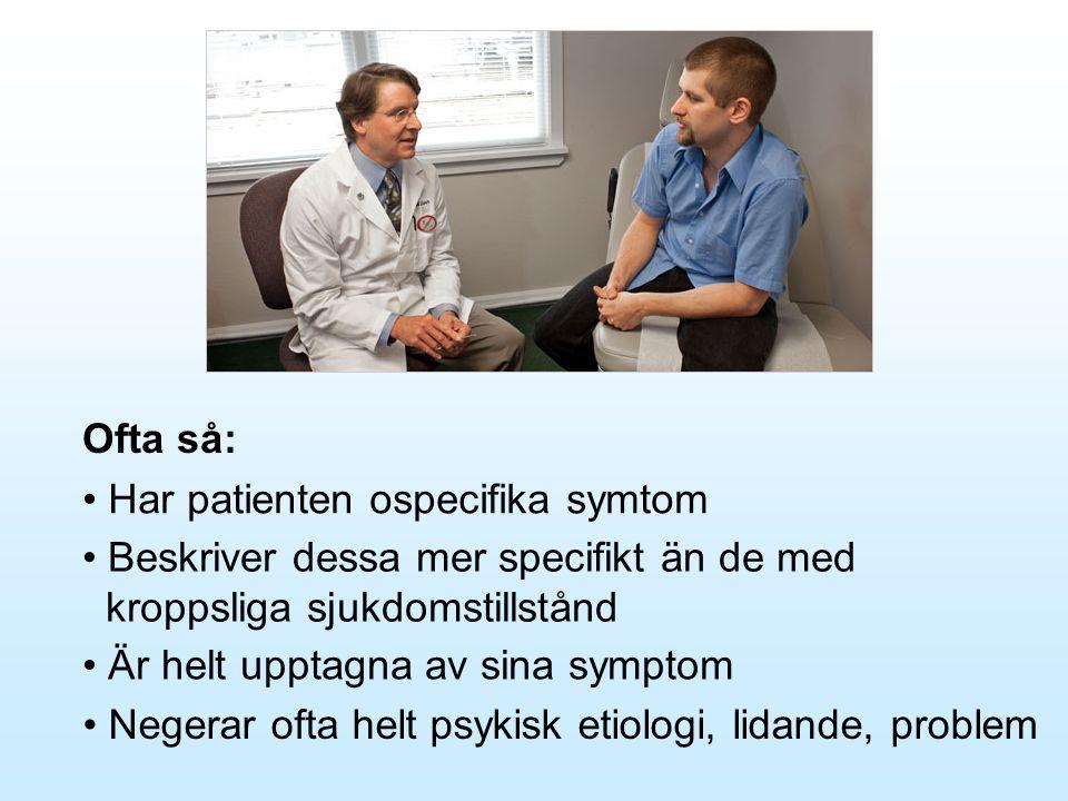 Ofta så: Har patienten ospecifika symtom. Beskriver dessa mer specifikt än de med kroppsliga sjukdomstillstånd.