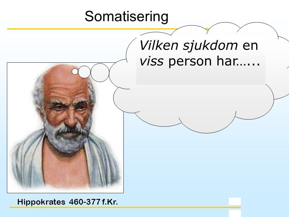 Somatisering Vilken sjukdom en viss person har…...