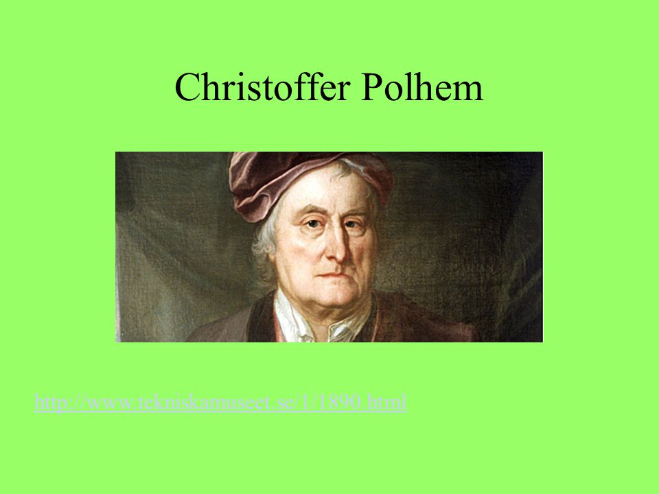 Christoffer Polhem http://www.tekniskamuseet.se/1/1890.html