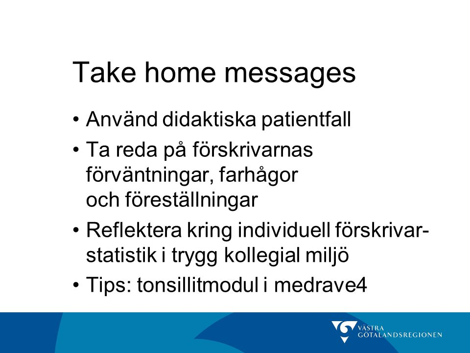 Take home messages Använd didaktiska patientfall