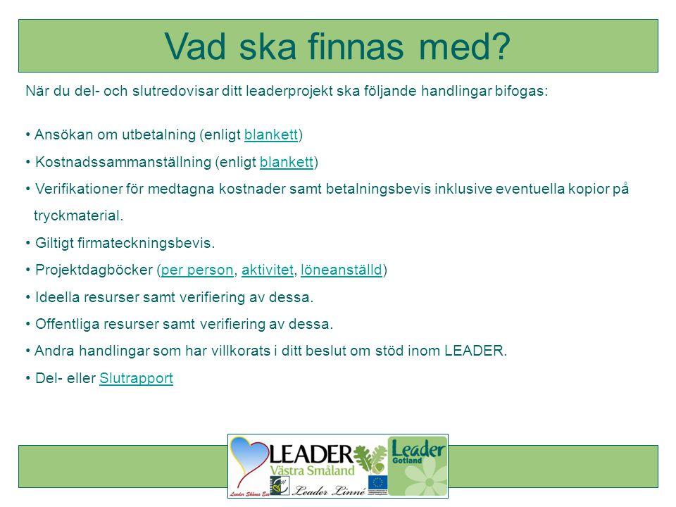 Vad ska finnas med När du del- och slutredovisar ditt leaderprojekt ska följande handlingar bifogas: