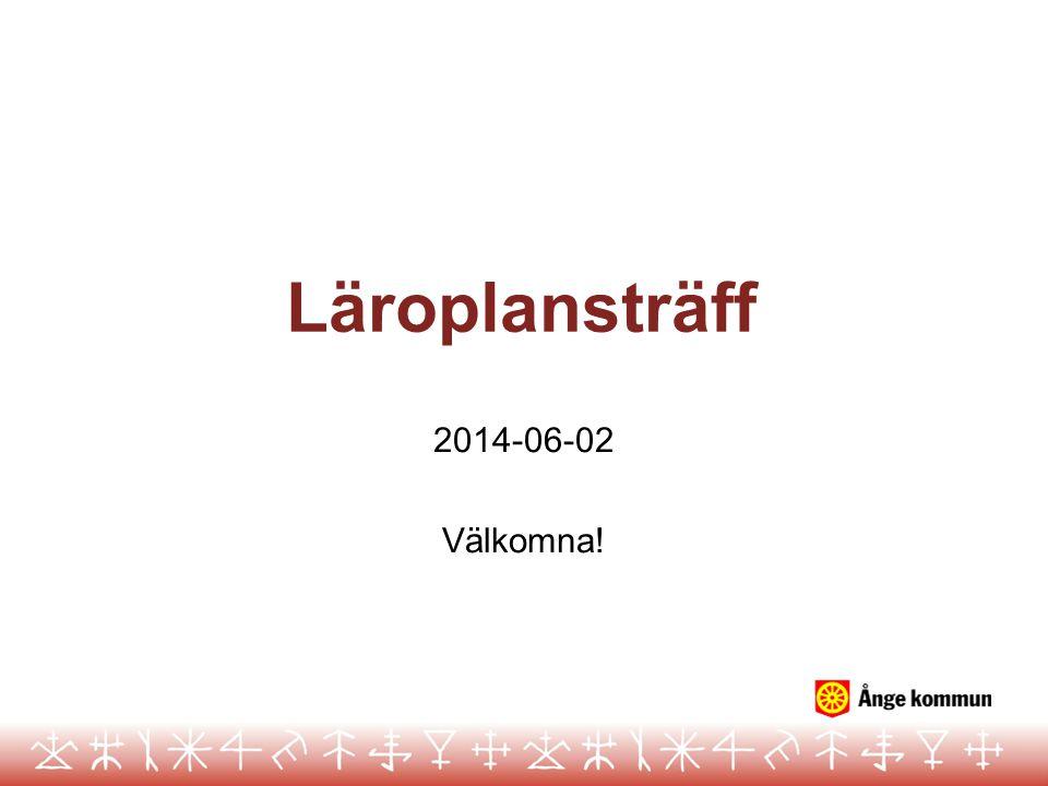 Läroplansträff 2014-06-02 Välkomna!