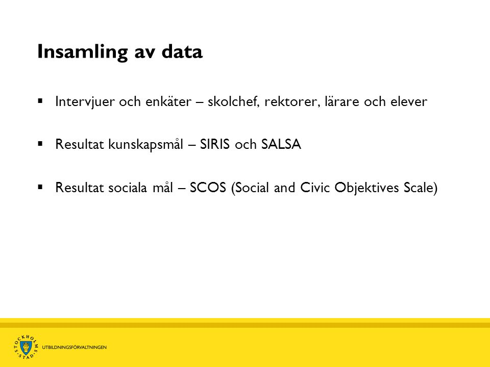 Insamling av data Intervjuer och enkäter – skolchef, rektorer, lärare och elever. Resultat kunskapsmål – SIRIS och SALSA.
