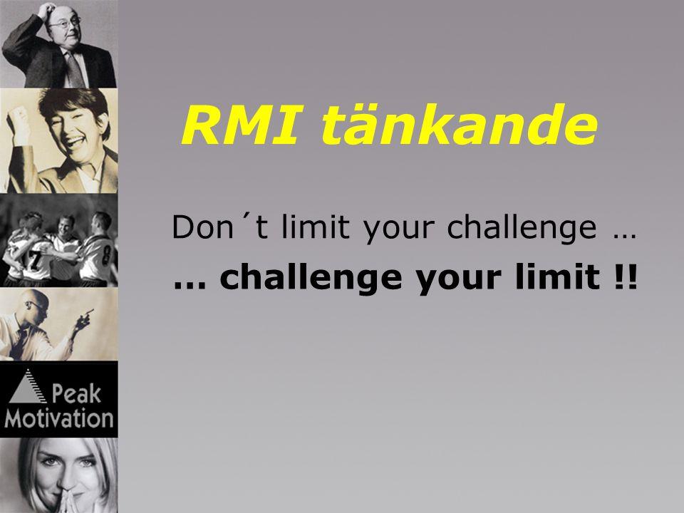 RMI tänkande Don´t limit your challenge … … challenge your limit !!