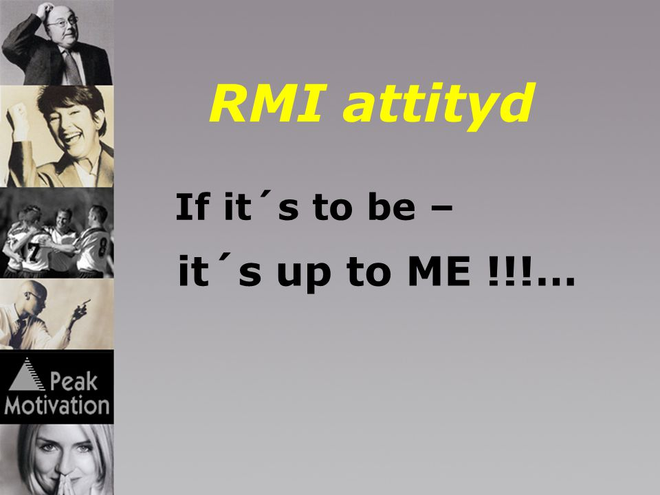 RMI attityd If it´s to be – it´s up to ME !!!…