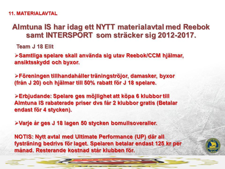 11. MATERIALAVTAL Almtuna IS har idag ett NYTT materialavtal med Reebok samt INTERSPORT som sträcker sig 2012-2017.
