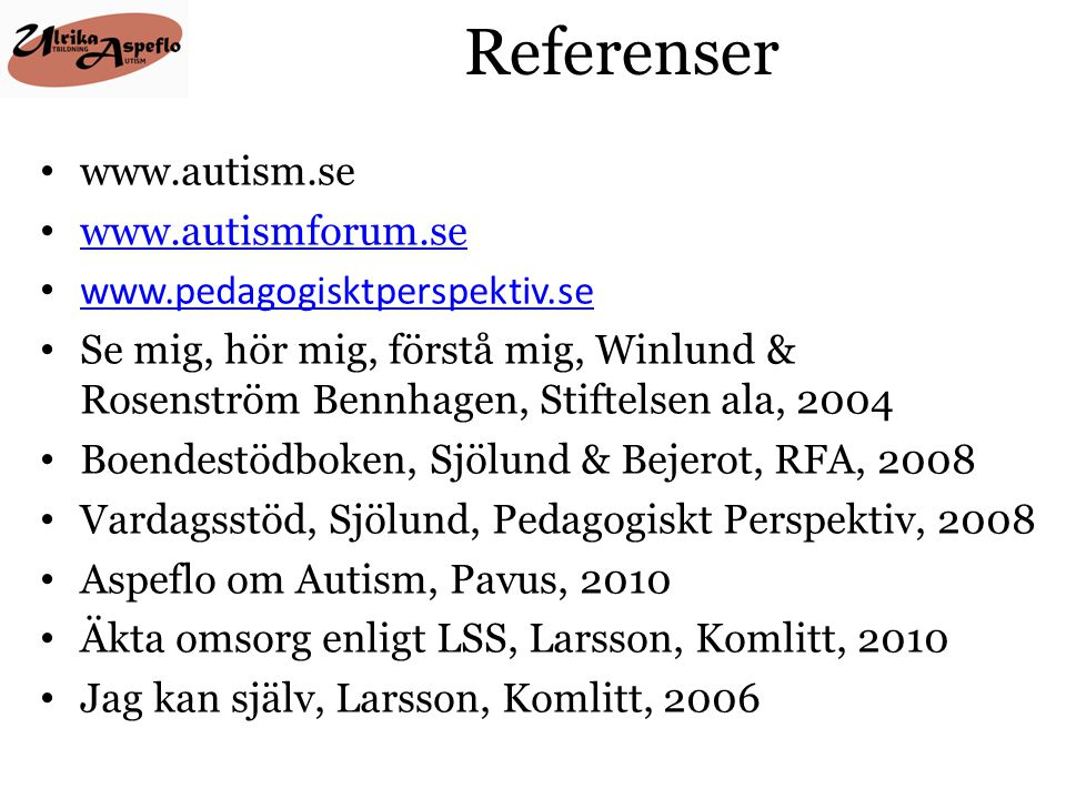 Referenser www.autism.se www.autismforum.se