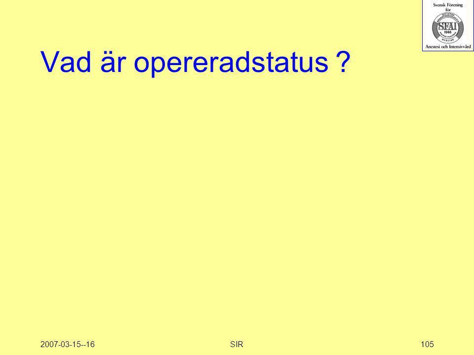 Vad är opereradstatus 2007-03-15--16 SIR
