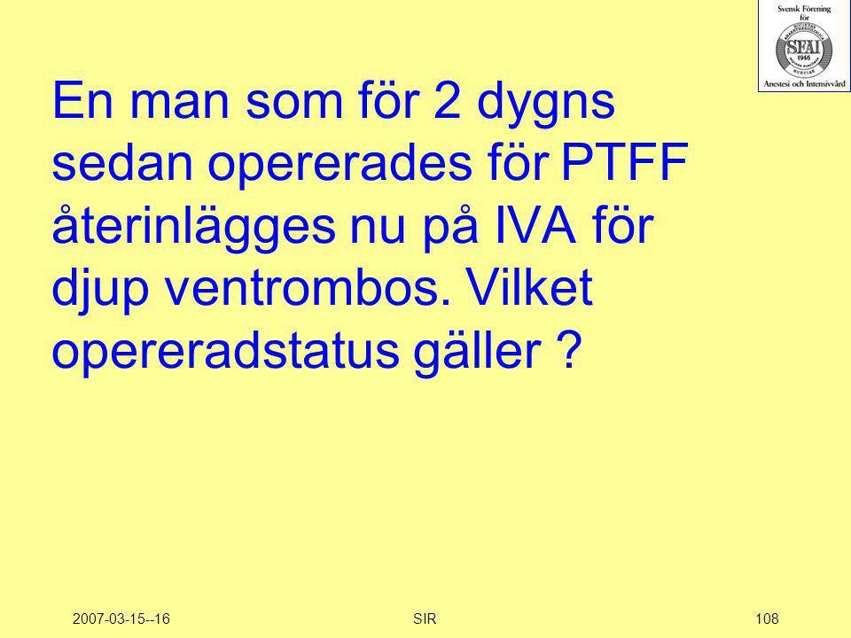 En man som för 2 dygns sedan opererades för PTFF återinlägges nu på IVA för djup ventrombos. Vilket opereradstatus gäller