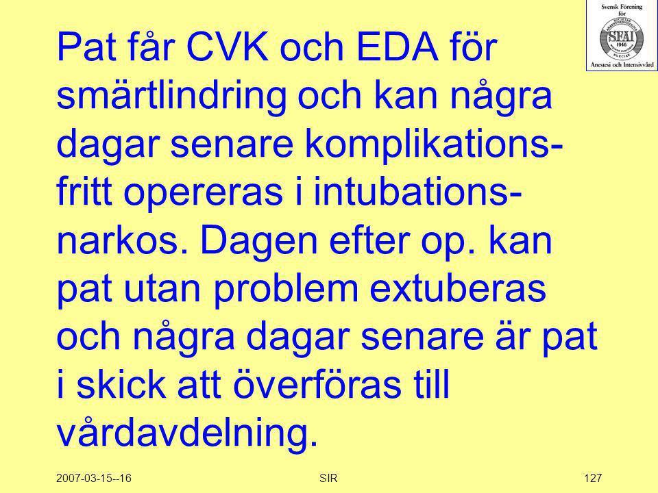 Pat får CVK och EDA för smärtlindring och kan några dagar senare komplikations-fritt opereras i intubations-narkos. Dagen efter op. kan pat utan problem extuberas och några dagar senare är pat i skick att överföras till vårdavdelning.