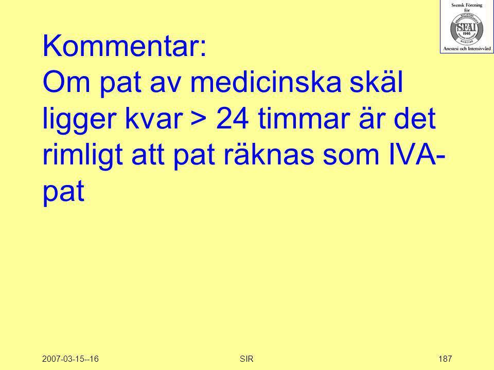 Kommentar: Om pat av medicinska skäl ligger kvar > 24 timmar är det rimligt att pat räknas som IVA-pat