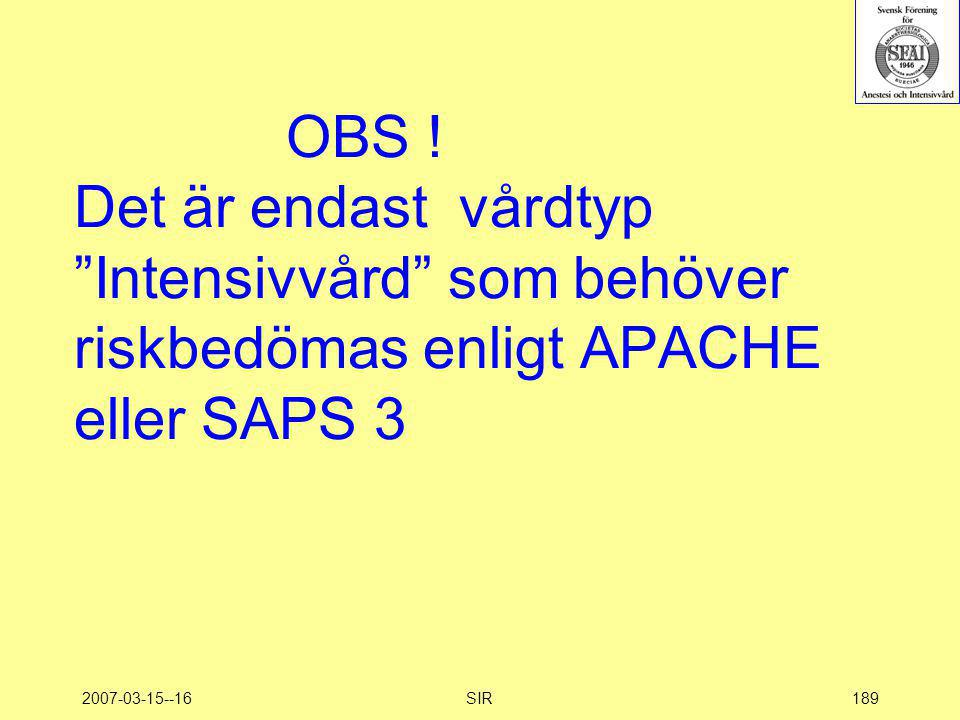 OBS ! Det är endast vårdtyp Intensivvård som behöver riskbedömas enligt APACHE eller SAPS 3