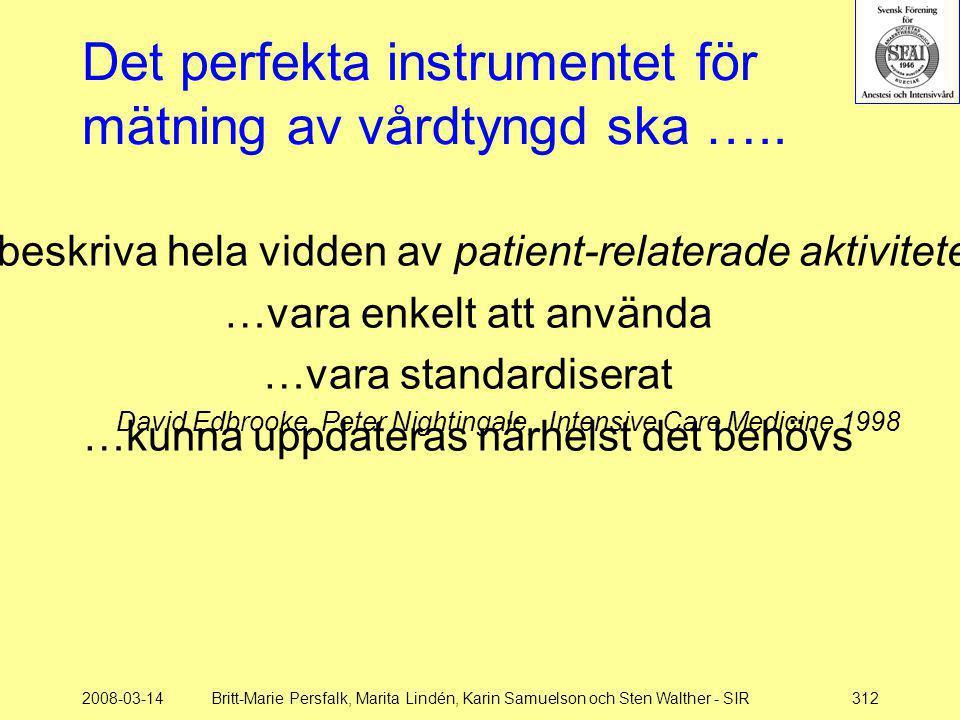 Det perfekta instrumentet för mätning av vårdtyngd ska …..