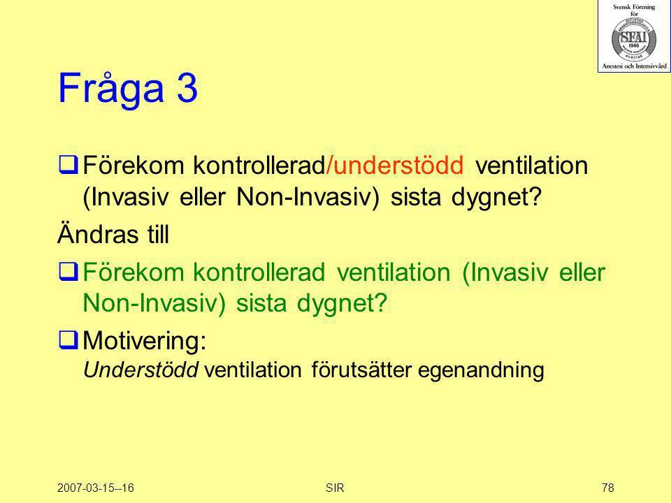 Fråga 3 Förekom kontrollerad/understödd ventilation (Invasiv eller Non-Invasiv) sista dygnet Ändras till.