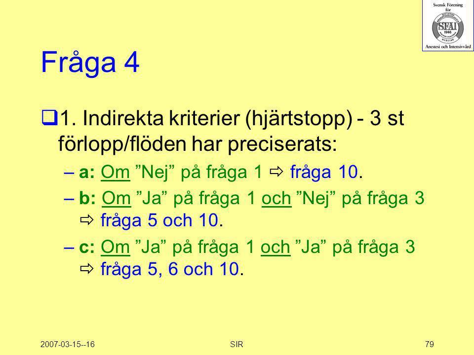 Fråga 4 1. Indirekta kriterier (hjärtstopp) - 3 st förlopp/flöden har preciserats: a: Om Nej på fråga 1  fråga 10.