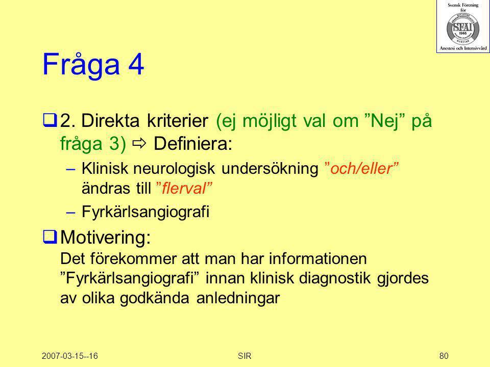 Fråga 4 2. Direkta kriterier (ej möjligt val om Nej på fråga 3)  Definiera: Klinisk neurologisk undersökning och/eller ändras till flerval