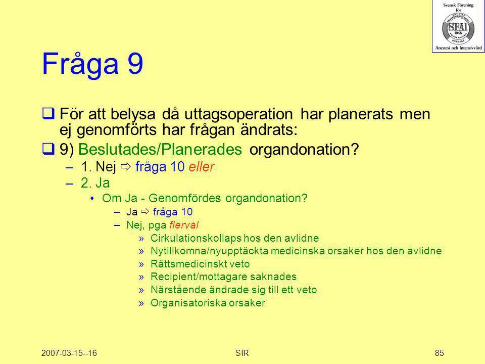 Fråga 9 För att belysa då uttagsoperation har planerats men ej genomförts har frågan ändrats: 9) Beslutades/Planerades organdonation