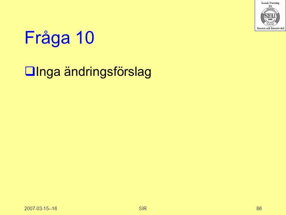 Fråga 10 Inga ändringsförslag 2007-03-15--16 SIR