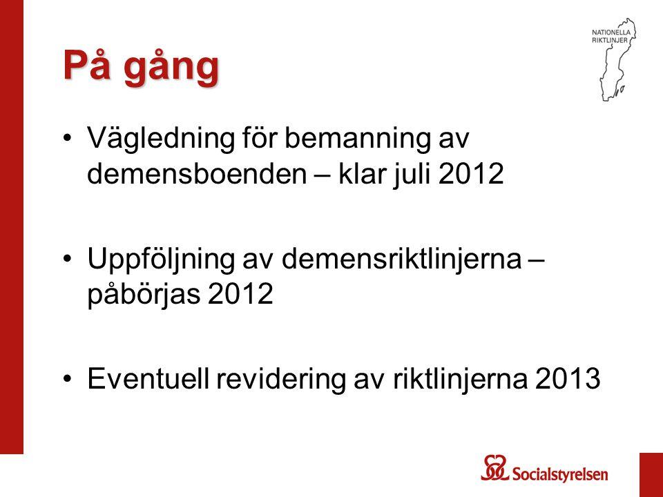 På gång Vägledning för bemanning av demensboenden – klar juli 2012