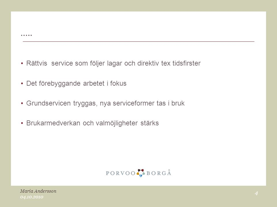 ….. Rättvis service som följer lagar och direktiv tex tidsfirster