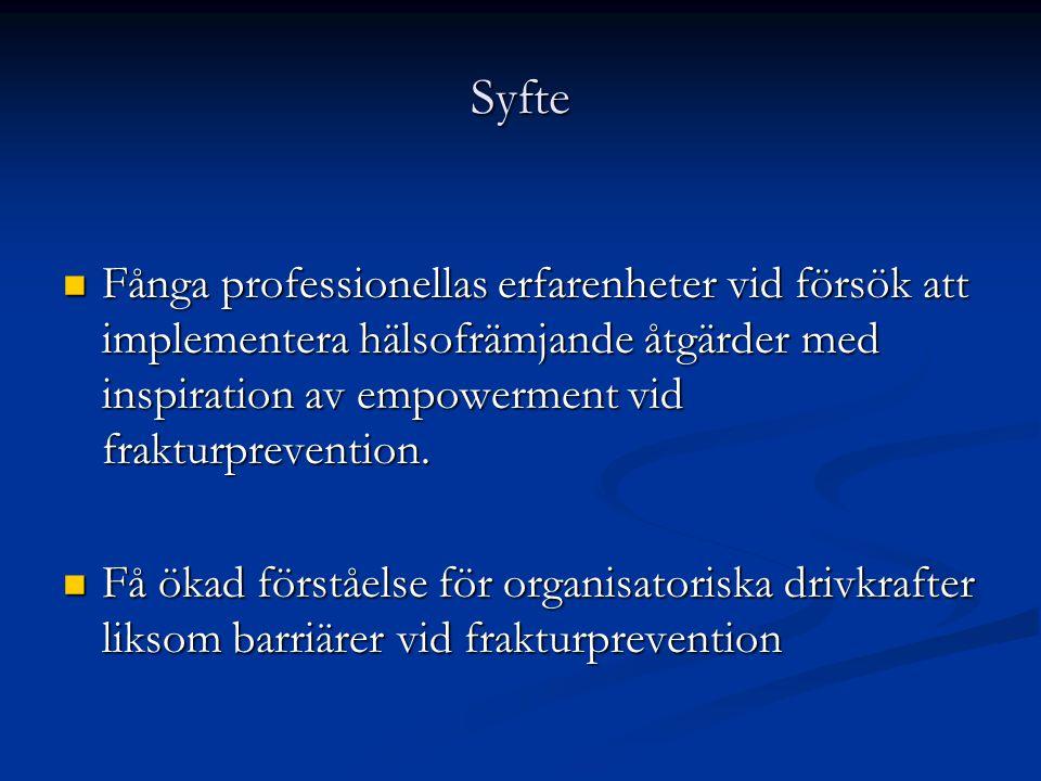 Syfte Fånga professionellas erfarenheter vid försök att implementera hälsofrämjande åtgärder med inspiration av empowerment vid frakturprevention.
