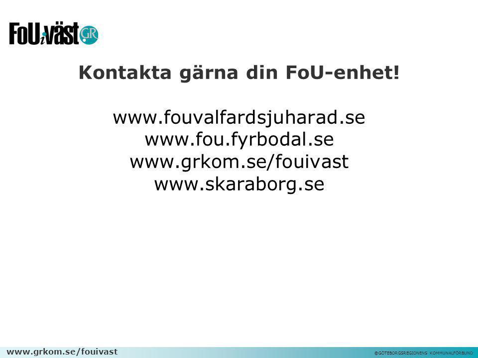 Kontakta gärna din FoU-enhet. www. fouvalfardsjuharad. se www. fou
