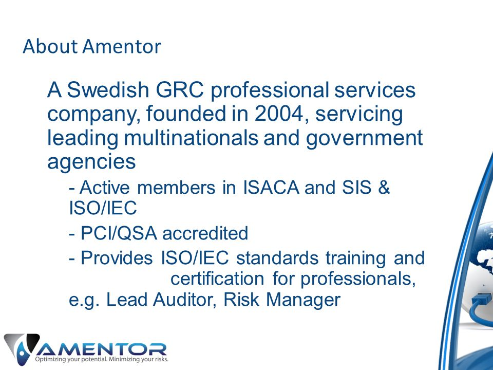 About Amentor A Swedish GRC professional services company, founded in 2004, servicing leading multinationals and government agencies.