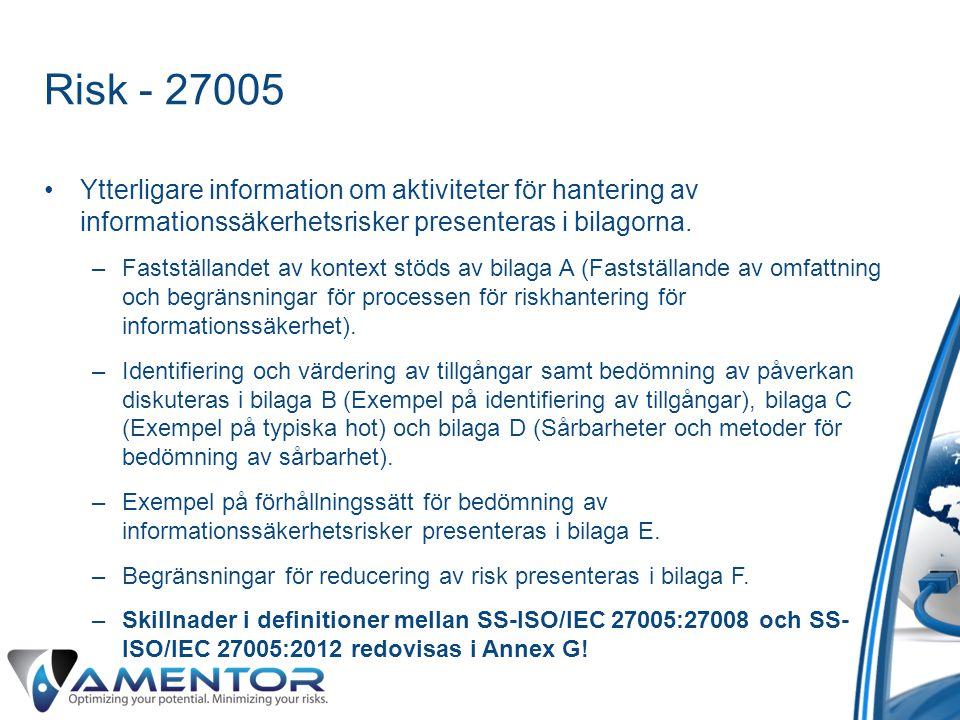 Risk - 27005 Ytterligare information om aktiviteter för hantering av informationssäkerhetsrisker presenteras i bilagorna.