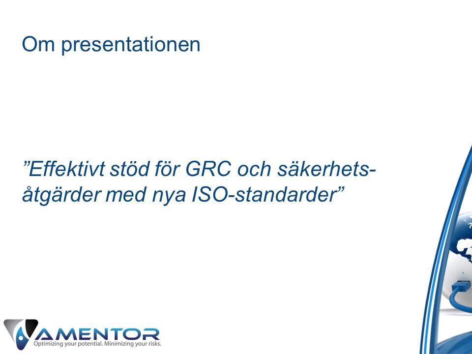 Om presentationen Effektivt stöd för GRC och säkerhets- åtgärder med nya ISO-standarder