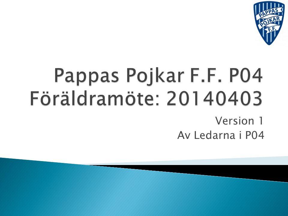Pappas Pojkar F.F. P04 Föräldramöte: 20140403