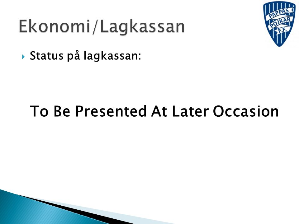 Ekonomi/Lagkassan Status på lagkassan: To Be Presented At Later Occasion