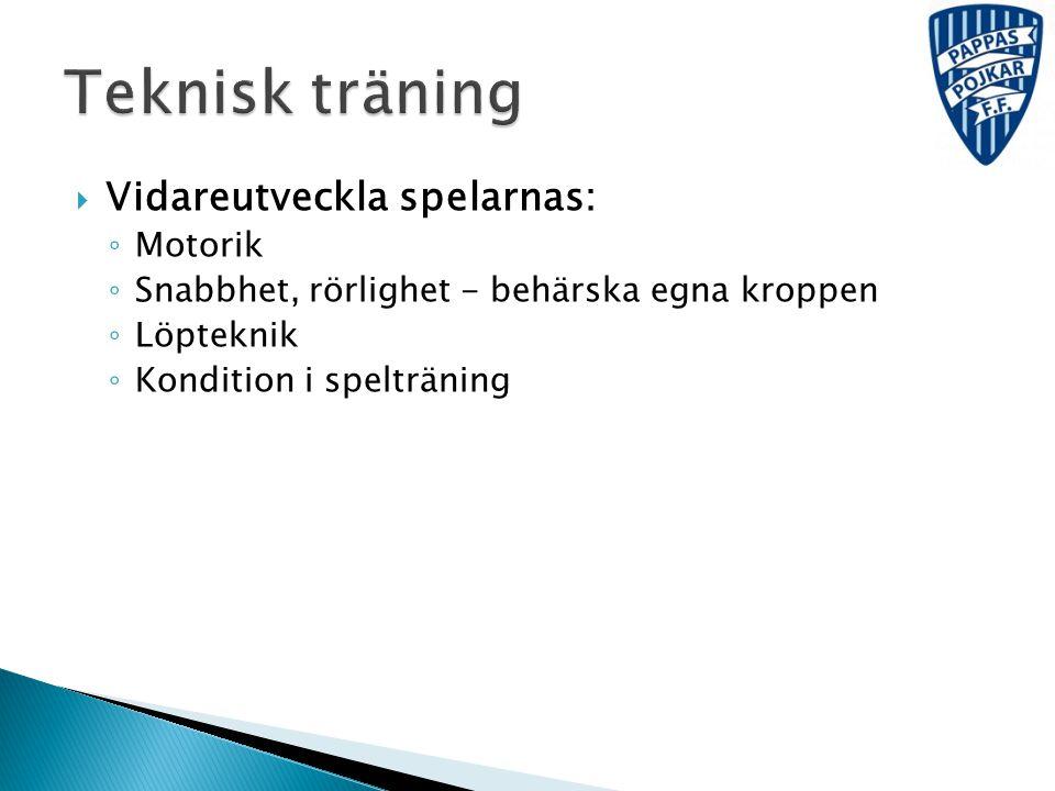 Teknisk träning Vidareutveckla spelarnas: Motorik