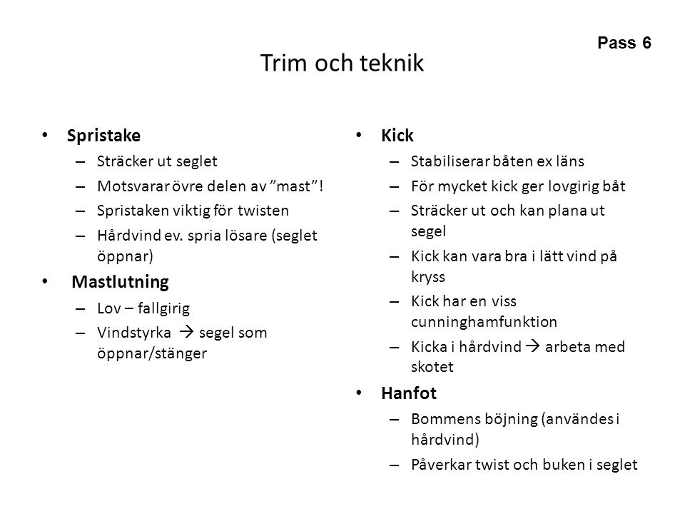 Trim och teknik Spristake Mastlutning Kick Hanfot Pass 6