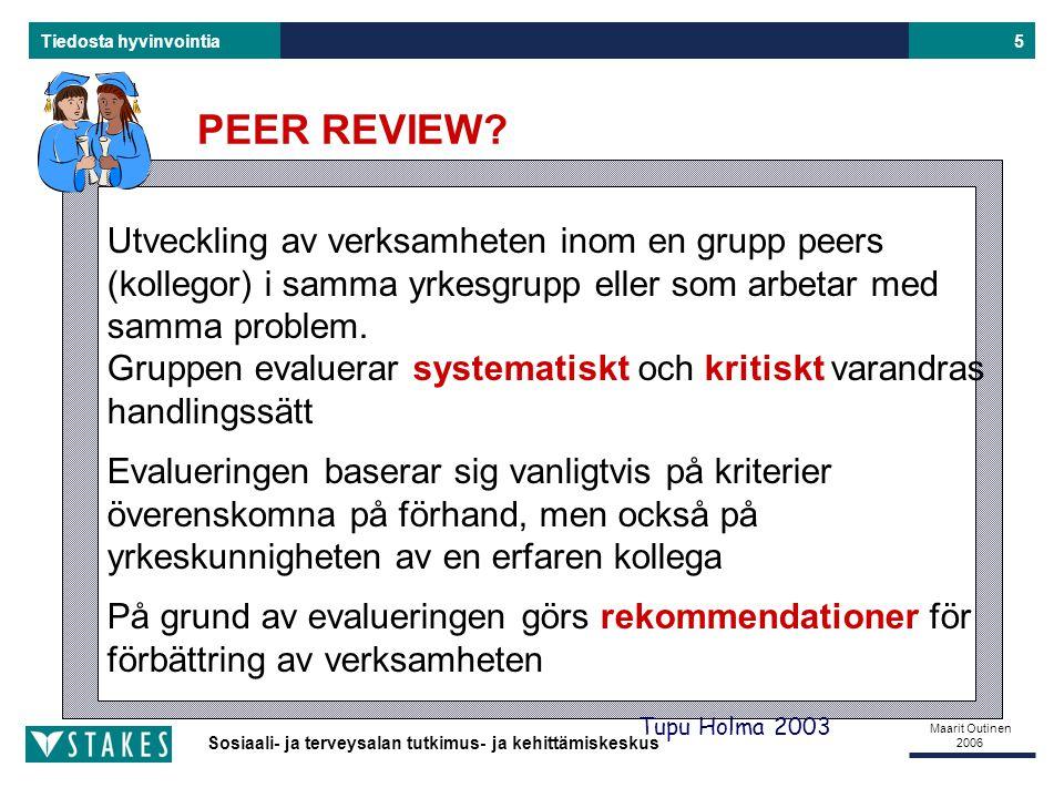 PEER REVIEW Utveckling av verksamheten inom en grupp peers (kollegor) i samma yrkesgrupp eller som arbetar med samma problem.