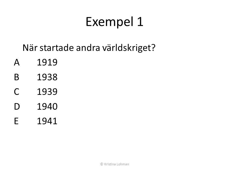 Exempel 1 När startade andra världskriget A 1919 B 1938 C 1939 D 1940