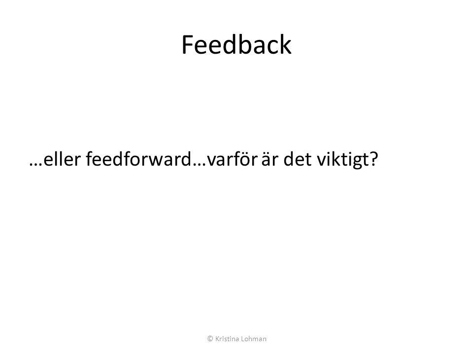 Feedback …eller feedforward…varför är det viktigt © Kristina Lohman